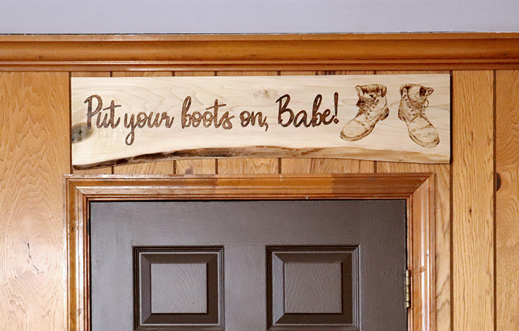 Put Your Boots on Babe Handmade Wooden Sign